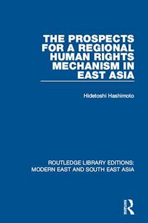 Prospects for a Regional Human Rights Mechanism in East Asia (RLE Modern East and South East Asia) af Hidetoshi Hashimoto
