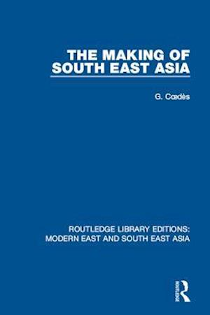 Making of South East Asia (RLE Modern East and South East Asia) af George Coedes