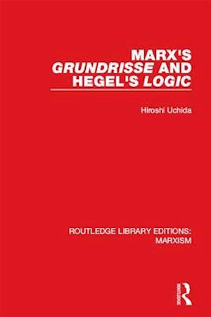 Marx's 'Grundrisse' and Hegel's 'Logic' (RLE Marxism) af Hiroshi Uchida