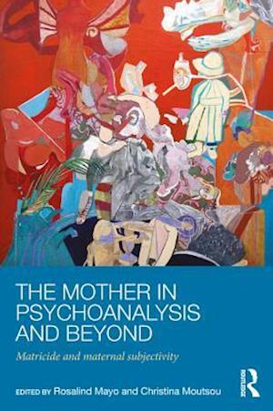 Mother in Psychoanalysis and Beyond