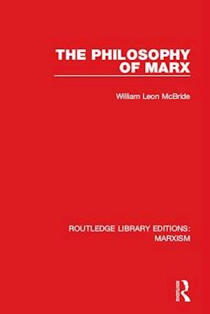 Philosophy of Marx (RLE Marxism) af William Leon Mcbride