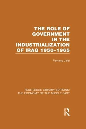 Role of Government in the Industrialization of Iraq 1950-1965 (RLE Economy of Middle East) af Ferhang Jalal