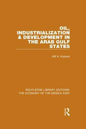 Oil, Industrialization & Development in the Arab Gulf States (RLE Economy of Middle East) af Atif Kubursi