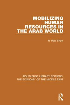 Mobilizing Human Resources in the Arab World (RLE Economy of Middle East) af R. Paul Shaw