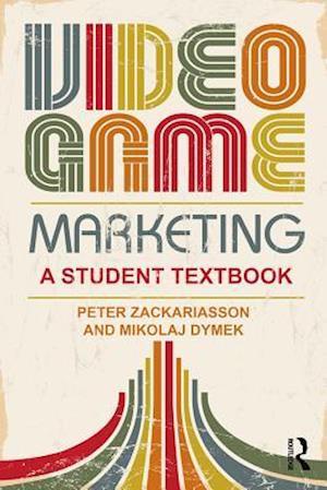 Video Game Marketing af Peter Zackariasson, Mikolaj Dymek