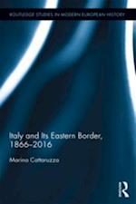 Italy and Its Eastern Border, 1866-2016 af Marina Cattaruzza