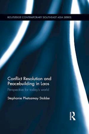 Conflict Resolution and Peacebuilding in Laos af Stephanie Phetsamay Stobbe