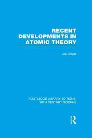 Recent Developments in Atomic Theory af Leo Graetz