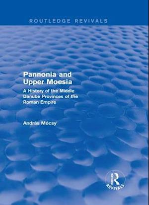 Pannonia and Upper Moesia (Routledge Revivals) af Andras Mocsy