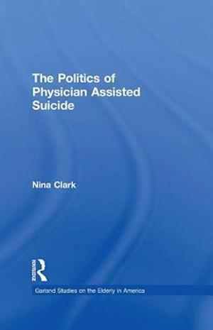 Politics of Physician Assisted Suicide af Nina Clark