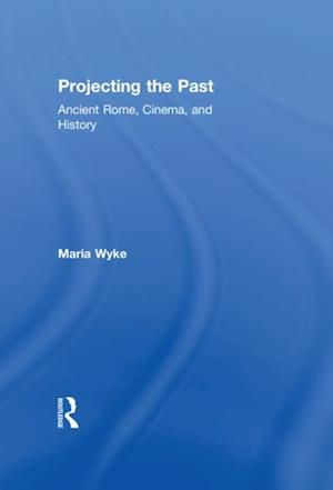Projecting the Past af Maria Wyke