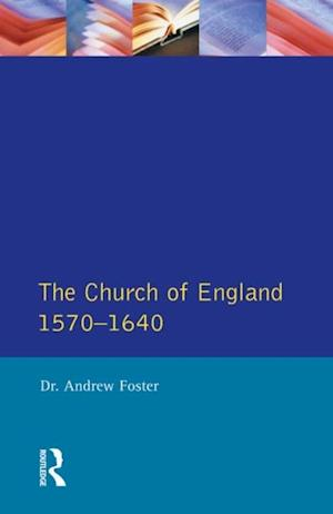 Church of England 1570-1640,The af Andrew Foster