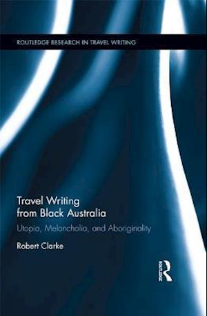 Travel Writing from Black Australia af Robert Clarke