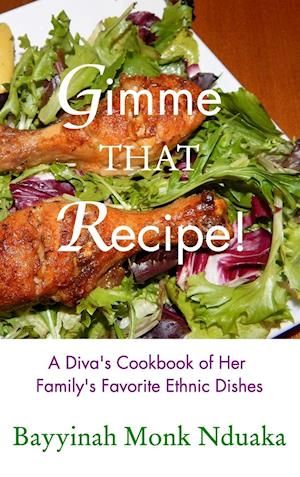 Gimme That Recipe! a Diva's Cookbook of Her Family's Favorite Ethnic Dishes af Bayyinah Monk-Nduaka