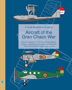 A Scale Modeller's Guide to Aircraft of the Gran Chaco War af Richard Humberstone