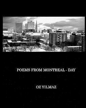 Poems from Montreal - Day af Oz Yilmaz