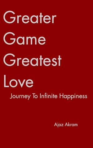 Greater Game Greatest Love af Ajaz Akram