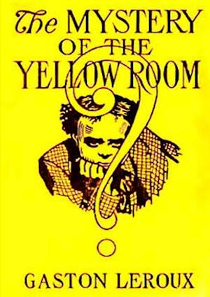 The Mystery of the Yellow Room af Gaston Leroux
