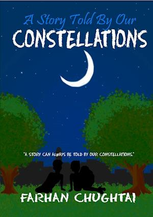 A Story Told by Our Constellations af Farhan Chughtai