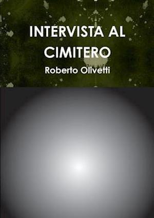 Intervista Al Cimitero af Roberto Olivetti