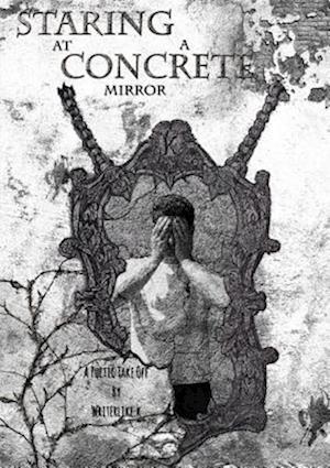 Staring at a Concrete Mirror af Writerlike K.