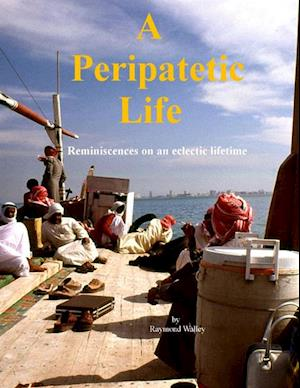 Peripatetic Life: Reminiscences On an Eclectic Lifetime af Raymond Walley