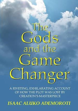 Bog, paperback The Gods and the Game Changer af Isaac Aluko Ademoroti