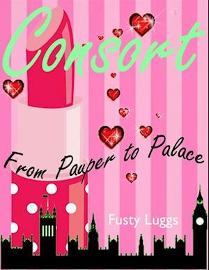 Consort : From Pauper to Palace af Fusty Luggs