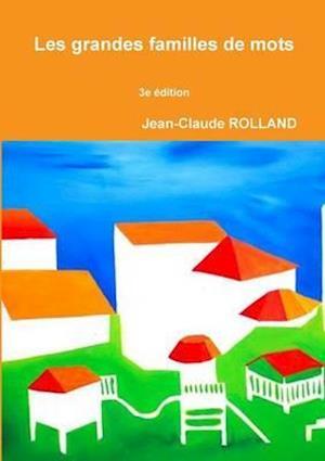 Bog, paperback Les Grandes Familles de Mots 3e Edition af Jean-Claude Rolland