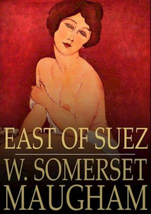 East of Suez af W. Somerset Maugham