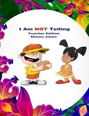 I Am Not Telling Teacher Edition af Shawn Jones