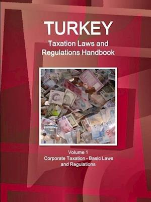Turkey Taxation Laws and Regulations Handbook Volume 1 Corporate Taxation - Basic Laws and Regulations af Inc Ibp