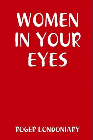 Women in Your Eyes af Roger Londoniary