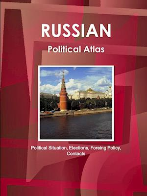 Russian Political Atlas - Political Situation, Elections, Foreing Policy, Contacts af Inc Ibp