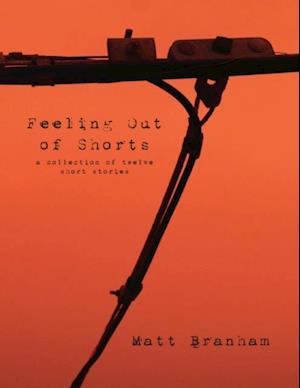 Feeling Out of Shorts: A Collection of Twelve Short Stories af Matt Branham