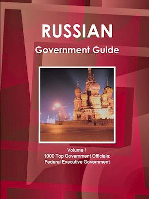 Russian Government Guide Volume 1 1000 Top Government Officials: Federal Executive Government af Inc Ibp