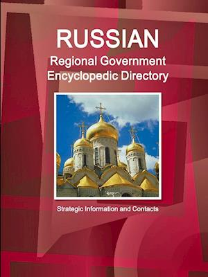 Russian Regional Government Encyclopedic Directory - Strategic Information and Contacts af Inc Ibp