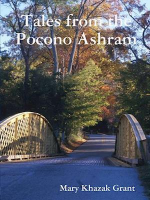 Tales from the Pocono Ashram af Mary Khazak Grant