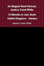 An Elegant Real Princess Jessica Carol White - A 15 Minutes or Less Book - United Kingdom - Version af Jessica Carol White