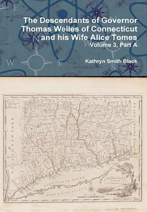 Bog, hardback The Descendants of Governor Thomas Welles of Connecticut and His Wife Alice Tomes, Volume 3, Part a af Kathryn Smith Black