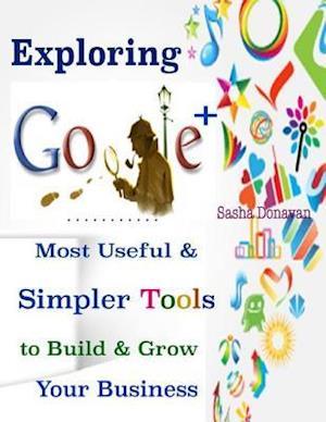 Exploring Google + : Most Useful & Simpler Tools to Build & Grow Your Business af Sasha Donavan