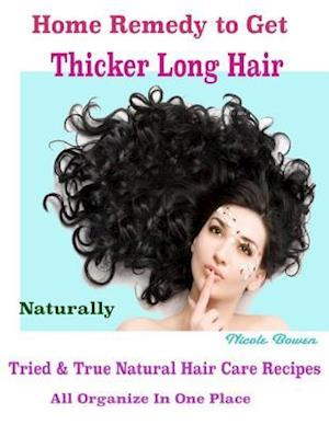 Home Remedy to Get Thicker Long Hair Naturally : Tried & True Natural Hair Care Recipes All Organize In One Place af Nicole Bowen