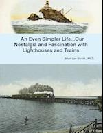 An Even Simpler Life...Our Nostalgia and Fascination with Lighthouses and Trains af Ph. D. Brian Lee Slovin