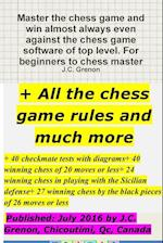 Master the Chess Game and Win Almost Always + All the Chess Rules and Much More