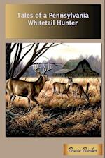Tales of a Pennsylvania Whitetail Hunter af Bruce L. Barber