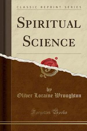 Spiritual Science (Classic Reprint) af Oliver Loraine Wroughton