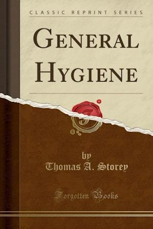 General Hygiene (Classic Reprint) af Thomas a. Storey