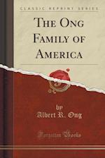 The Ong Family of America (Classic Reprint)