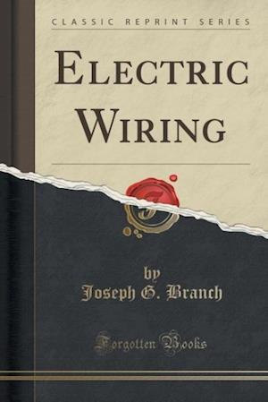 Electric Wiring (Classic Reprint) af Joseph G. Branch