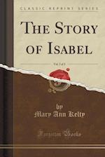 The Story of Isabel, Vol. 3 of 3 (Classic Reprint)